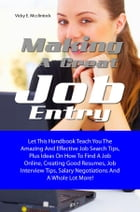 Making A Great Job Entry: Let This Handbook Teach You The Amazing And Effective Job Search Tips, Plus Ideas On How To Find A J by Vicky E. Mcclintock