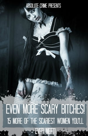 Even More Scary Bitches! 15 More of the Scariest Women You'll Ever Meet!