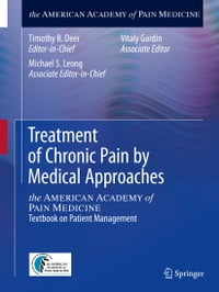 Treatment of Chronic Pain by Medical Approaches: the AMERICAN ACADEMY of PAIN MEDICINE Textbook on…