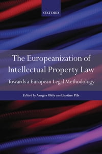 The Europeanization of Intellectual Property Law: Towards a European Legal Methodology