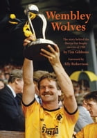 Wembley Wolves: The story behind the Sherpa Van Trophy success of 1988 by Tim Gibbons