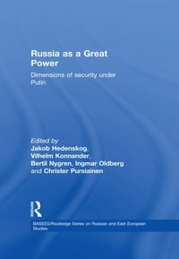 Russia As A Great Power: Dimensions of Security Under Putin