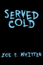 Served Cold by Zoe E. Whitten