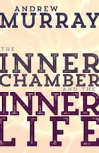 The Inner Chamber and the Inner Life by Andrew Murray