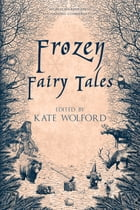 Frozen Fairy Tales by Kate Wolford
