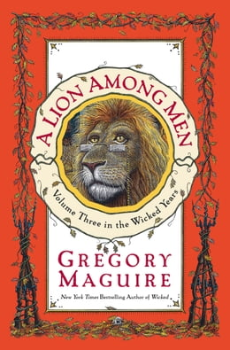 Book A Lion Among Men: Volume Three in The Wicked Years by Gregory Maguire
