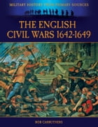 The English Civil Wars 1642-1649 by Bob Carruthers