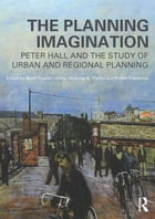 The Planning Imagination: Peter Hall and the Study of Urban and Regional Planning by Mark Tewdwr-Jones