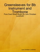Greensleeves for Bb Instrument and Trombone - Pure Duet Sheet Music By Lars Christian Lundholm by Lars Christian Lundholm