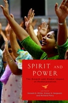 Spirit and Power: The Growth and Global Impact of Pentecostalism by Donald E. Miller