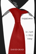 Happiness is Just a Pill Away by David Grad
