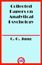 Collected Papers on Analytical Psychology (Illustrated) by C. G. Jung