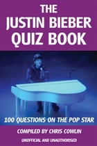 The Justin Bieber Quiz Book by Chris Cowlin