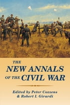 The New Annals of the Civil War by Peter Cozzens