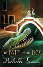 The Fate in the Box by Michelle Lovric