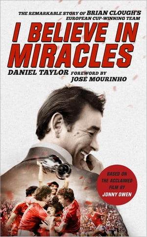 I Believe In Miracles The Remarkable Story of Brian Clough?s European Cup-winning Team