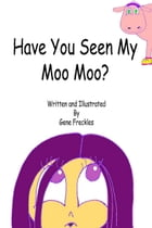 Have You Seen My Moo Moo? by Gene Freckles