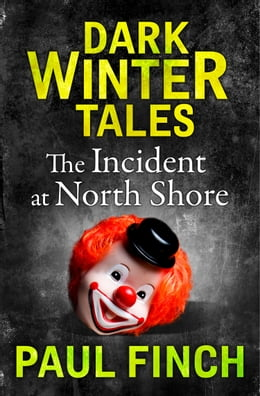 Book The Incident at North Shore (Dark Winter Tales) by Paul Finch