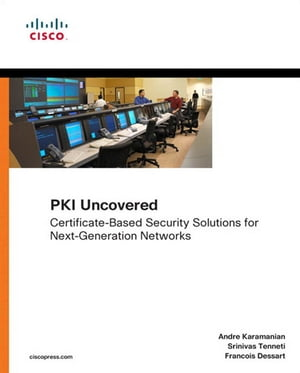 PKI Uncovered Certificate-Based Security Solutions for Next-Generation Networks