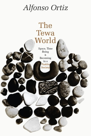 The Tewa World Space,  Time,  Being,  and Becoming in a Pueblo Society