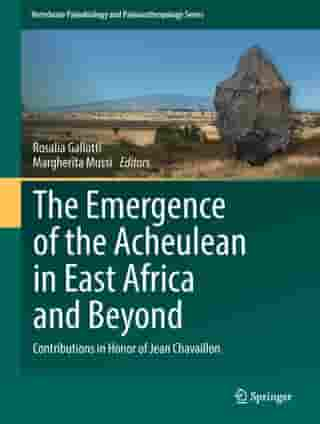The Emergence of the Acheulean in East Africa and Beyond: Contributions in Honor of Jean Chavaillon