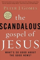 The Scandalous Gospel of Jesus: What's So Good About the Good News? by Peter J Gomes
