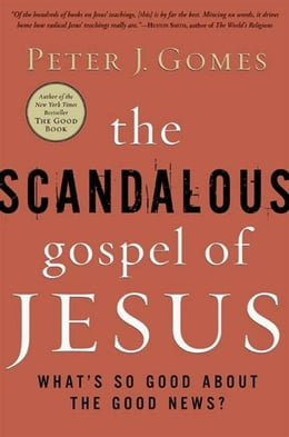 Book The Scandalous Gospel of Jesus: What's So Good About the Good News? by Peter J. Gomes