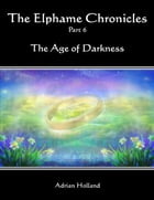 The Elphame Chronicles - Part 6 - The Age of Darkness by Adrian Holland