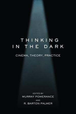 Thinking in the Dark Cinema,  Theory,  Practice