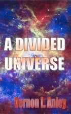 A Divided Universe by Vernon L. Anley