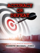 Accuracy or Defeat: In All Thy Getting , Get Understanding! by Kenneth  Michael Jones