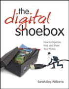 Digital Shoebox: How to Organize, Find, and Share Your Photos, ePub, The by Sarah Bay Williams