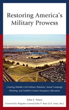 Restoring America's Military Prowess: Creating Reliable Civil-Military Relations, Sound Campaign Planning and Stability-Counter-insurgency by John E. Peters