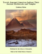 Travels Amongst American Indians: Their Ancient Earthworks and Temples by Lindesay Brine