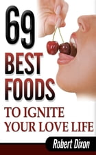 69 Best Foods to Ignite Your Love Life