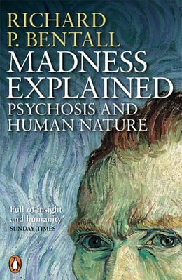 Book Madness Explained: Psychosis and Human Nature by Richard P Bentall