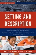 Setting and Description: Classroom Ready Materials for Teaching Writing and Literary Analysis Skills in Grades 4 to 8 by Arlene F. Marks