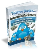 Twitter Basics For Internet Marketers by Anonymous
