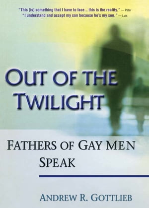 Out of the Twilight Fathers of Gay Men Speak