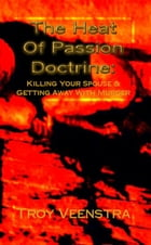 The Heat of Passion Doctrine: Killing Your Spouse & Getting Away with Murder by Troy Veenstra