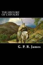 The History of Chivalry by G. P. R. James