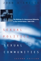 Sexual Politics, Sexual Communities: Second Edition by John D'Emilio