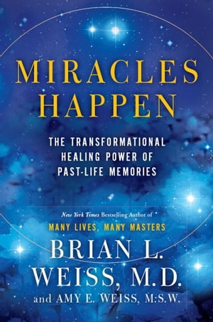 Miracles Happen: The Transformational Healing Power of Past-Life Memories by Brian L. Weiss