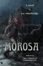 Morosa: Book Two of The Viridian Chronicles by A.E. Outerbridge