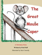 The Great Mouse Caper: A Christmas Story by Fred Neff
