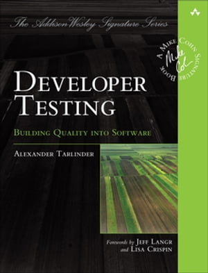 Developer Testing Building Quality into Software