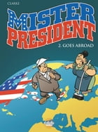 Mister President - Tome 2 - 2. Mister President Goes Abroad by Clarke