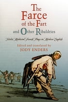 """The Farce of the Fart"" and Other Ribaldries: Twelve Medieval French Plays in Modern English by Jody Enders"