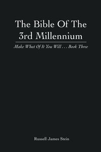The Bible Of The 3rd Millennium: Make What Of It You Will... Book Three