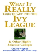 What It Really Takes to Get Into Ivy League and Other Highly Selective Colleges